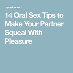 14 Oral Sex Tips to Make Your Partner Squeal With Pleasure