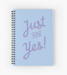 'Just Say Yes' Spiral Notebook by jeanoatsmirror Notebook Design, Scribble, Spiral, I Shop, Messages, Thoughts, Writing, Feelings, Sayings