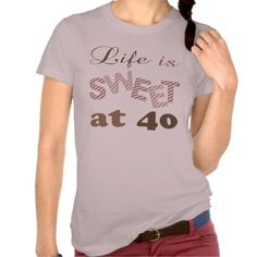 A cute 40th birthday t-shirt for women. Says 'Life is sweet at 40'. #40 #40th #40thbirthday #40thbirthdaygifts #40thbirthdaygiftsforher #40thbirthdaygiftsforwomen