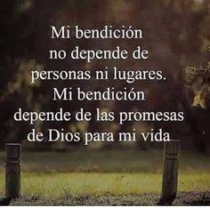 Mi bendición no depende de personas ni lugares. Mi bendición depende de las promesas de Dios para mi vida.