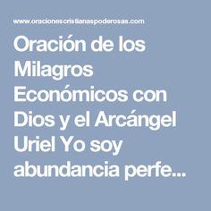Oración de los Milagros Económicos con Dios y el Arcángel Uriel Yo soy abundancia perfecta.