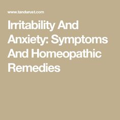 Irritability And Anxiety: Symptoms And Homeopathic Remedies