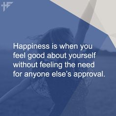 Happiness is when you feel good about yourself without feeling the need for anyone else's approval. #Quotes #Quote