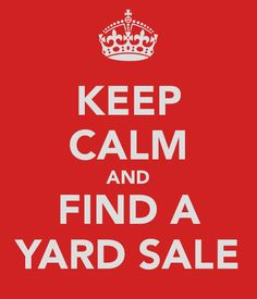 FIND A YARD SALE: one man's trash is another man's treasure!