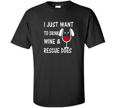 """I Just Want to Drink Wine & Rescue Dogs"" T-Shirt shirtFind out more at https://www.itee.shop/products/i-just-want-to-drink-wine-amp-rescue-dogs-t-shirt-shirt-custom-ultra-cotton-b01cry9w7s #tee #tshirt #named tshirt #hobbie tshirts #""I Just Want to Drink Wine & Rescue Dogs"" T-Shirt shirt"