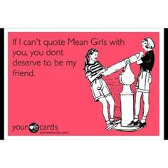mean girls Best Friend Quotes, Best Friends, Mean Girl 3, Meaning Of Love, Jesus Loves Me, Funny Movies, Funny Cards, Buisness, E Cards