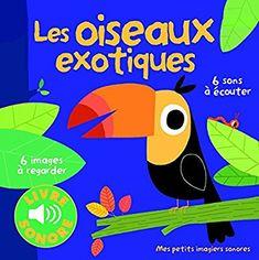 Amazon.fr - Les oiseaux exotiques: 6 images à regarder, 6 sons à écouter - Collectif, Marion Billet - Livres