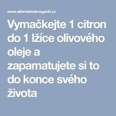 Vymačkejte 1 citron do 1 lžíce olivového oleje a zapamatujete si to do konce svého života Home Doctor, Natural Cures, Organic Beauty, Weight Loss Plans, Healthy Weight Loss, Feel Better, Helpful Hints, Healthy Lifestyle, The Cure