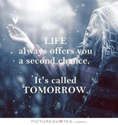 life always offers you a second chance, it's called tomorrow. Picture Quotes.