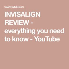 INVISALIGN REVIEW - everything you need to know - YouTube Teeth Correction, Orthodontics, Need To Know, Everything, Youtube, Youtubers, Youtube Movies