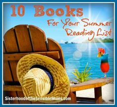 10 Books for Your Summer Reading List~Sisterhood of the Sensible Moms