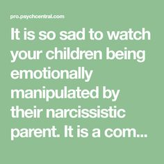 It is so sad to watch your children being emotionally manipulated by their narcissistic parent. It is a complicated situation and difficult to know how to respond. How can you help your children when they are being co-raised by you and this type of parent? Here are some suggestions on how to navigate this difficult