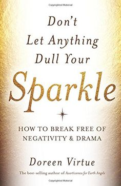 Don't Let Anything Dull Your Sparkle: How to Break Free of Negativity and Drama by Doreen Virtue http://www.amazon.com/dp/1401946275/ref=cm_sw_r_pi_dp_VUvuwb1QHFVYA