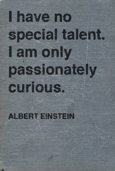 Einstein speaks for all of us. Talent and intelligence come from work.