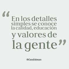 """""""En los #Detalles simples se conoce la #Calidad, #Educacion y #Valores de la gente"""". @candidman #Frases #Reflexion #Candidman"""