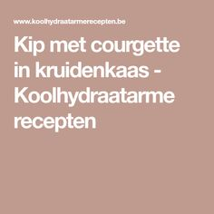 Kip met courgette in kruidenkaas - Koolhydraatarme recepten