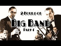 TWO HOURS of Big Band - Part 1 (Glenn Miller, Benny Goodman, Artie Shaw, Tommy Dorsey, Woody Herman) - YouTube