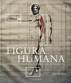 Historia de las teorías de la figura humana : el dibujo, la anatomía, la proporción, la fisiognomía / Juan Bordes
