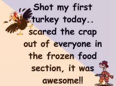 Shot my first turkey today thanksgiving quotes