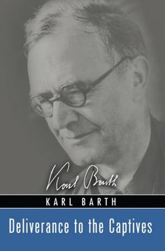 DELIVERANCE TO THE CAPTIVES (by Karl Barth; Imprint: Wipf and Stock). This book…