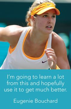 Some midweek motivation...  I'm going to learn a lot from this and hopefully use it to get much better. -Eugenie Bouchard