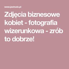 Zdjęcia biznesowe kobiet - fotografia wizerunkowa - zrób to dobrze!