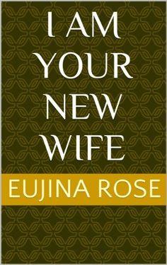 I am your new wife by Eujina Rose, http://www.amazon.com/dp/B00HCHI3EE/ref=cm_sw_r_pi_dp_AsMVsb1RMGEHD