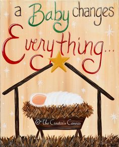 Baby Changes Everything, Hand Painted Nativity Christmas Canvas, Holiday Decor- DO NOT COPY