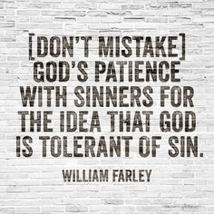 [Don't mistake], God's patience with sinners for the idea that God is tolerant of sin. #WilliamFarley