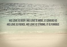 His love is sweet, His love is wild & it's waking hearts to life <3