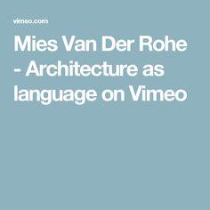 Mies Van Der Rohe - Architecture as language on Vimeo