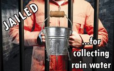 Man in Oregon Jailed for… Collecting Rainwater, how's that freedom taste?