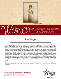 Women of Courage, Character, & Commitment - Woman of the Day: philanthropist Ima Hogg. To learn more about her, visit: http://search.ebscohost.com.lscsproxy.lonestar.edu/login.aspx?direct=true&db=brb&bquery=ima+hogg&type=0&site=ehost-live (you will need your barcode to access off-campus)