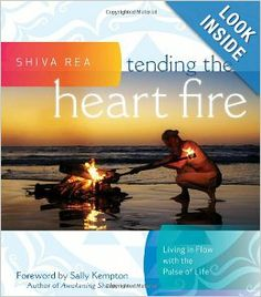 Tending the Heart Fire: Living in Flow with the Pulse of Life: Shiva Rea: 9781604077094: Amazon.com: Books
