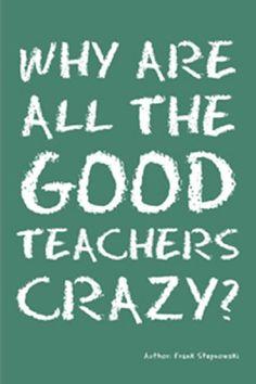Why Are All the Good Teachers Crazy? by Frank Stepnowski http://www.amazon.com/dp/B002VUACZA/ref=cm_sw_r_pi_dp_S4KYwb16H4PTH
