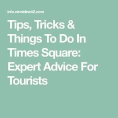 Tips, Tricks & Things To Do In Times Square: Expert Advice For Tourists Stuff To Do, Things To Do, Times Square, Destinations, Advice, York, Tips, Things To Make, Travel Destinations