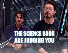 The Science Bros are judging you.