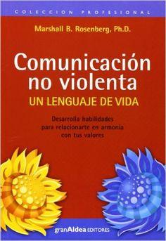 20€Comunicación no violenta. Un lenguaje de vida: Amazon.es: Marshall B. Rosenberg: Libros