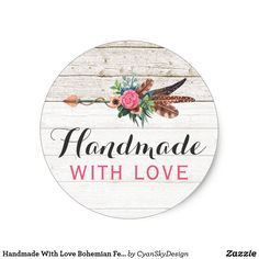 Shop Handmade With Love Bohemian Feather Arrow Rustic Classic Round Sticker created by CyanSkyDesign. Love Stickers, Round Stickers, Custom Stickers, Handmade Tags, Handmade Shop, Canning Jar Labels, Small Business Quotes, Cake Logo Design, K Wallpaper