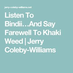 Listen To Bindii…And Say Farewell To Khaki Weed   Jerry Coleby-Williams