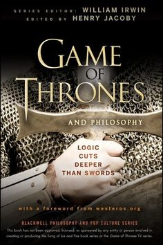 Game of Thrones and Philosophy. Logic Cuts Deeper Than Swords  http://www.wiley-vch.de/publish/dt/books/ISBN978-1-118-16199-9