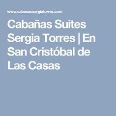 Cabañas Suites Sergia Torres | En San Cristóbal de Las Casas
