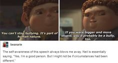 "The self-awareness of this speech always blows me away. Neil is essentially saying, ""Yes, I'm a good person. But I might not be if circumstances had been different."""