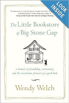 The Little Bookstore of Big Stone Gap: A Memoir of Friendship, Community, and the Uncommon Pleasure of a Good Book: Wendy Welch: 97812500316...