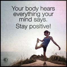 Your body hears everything your mind says. Stay positive!   #powerofpositivity #positivewords #positivethinking #inspiration #quotes