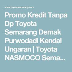 Promo Kredit Tanpa Dp Toyota Semarang Demak Purwodadi Kendal Ungaran | Toyota NASMOCO Semarang Demak Purwodadi Kendal Ungaran, Telp/WA: 081227069186