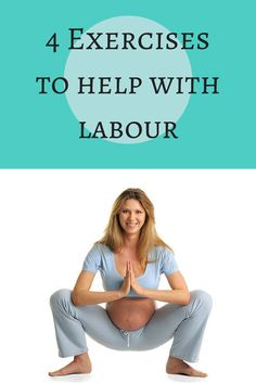 Wondering what exercises can help with labour? Here are a few exercises that you can do now and during labour to help prepare your body for what's to come. 4 exercises to help with labour are...