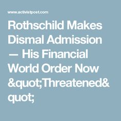 """Rothschild Makes Dismal Admission — His Financial World Order Now """"Threatened"""""""