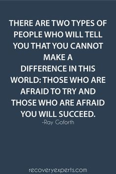 Motivational Quote: There are two types of people who will tell you that you cannot make a difference in this world: those who are afraid to try and those who are afraid you will succeed. Follow: