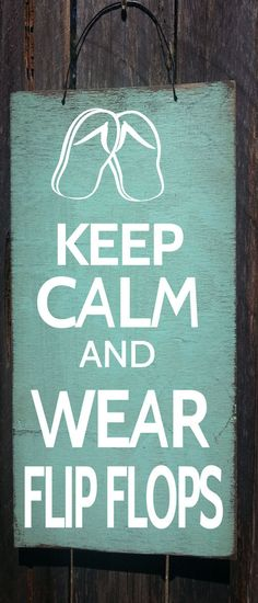 beach deocr, beach sign, flip flops. Keep Calm and Wear Flip Flops sign. Hand painted to look rustic on a 8x 18 outdoor grade plywood.